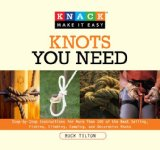 Knots You Need Step-by-Step Instructions for More Than 100 of the Best Sailing, Fishing, Climbing, Camping and Decorative Knots 2008 9781599213958 Front Cover