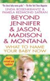 Beyond Jennifer and Jason, Madison and Montana What to Name Your Baby Now 4th 2006 9780312940959 Front Cover