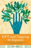 Eft and Tapping for Beginners The Essential Eft Manual to Start Relieving Stress, Losing Weight, and Healing 2013 9781623151959 Front Cover