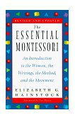 Essential Montessori An Introduction to the Woman, the Writings, the Method, and the Movement 2nd 1997 Revised 9780452277960 Front Cover