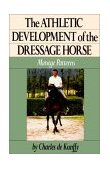 Athletic Development of the Dressage Horse Manege Patterns 1st 1992 9780876058961 Front Cover