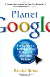 Planet Google One Company's Audacious Plan to Organize Everything We Know 2009 9781416546962 Front Cover