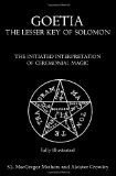 Goetia: the Lesser Key of Solomon The Initiated Interpretation of Ceremonial Magic 2010 9781453712962 Front Cover