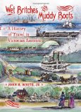 Wet Britches and Muddy Boots A History of Travel in Victorian America 1st 2012 9780253356963 Front Cover