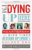 I'm Dying up Here Heartbreak and High Times in Stand-Up Comedy's Golden Era 1st 2010 9781586488963 Front Cover