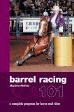 Barrel Racing 101 A Complete Program for Horse and Rider 2006 9781592287963 Front Cover