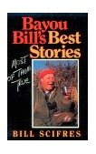 Bayou Bill's Best Stories (Most of Them True) 1990 9780253205964 Front Cover