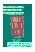 Intimacy Between Men How to Find and Keep Gay Love Relationships 1991 9780452266964 Front Cover