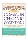 American Holistic Nurses' Association Guide to Common Chronic Conditions Self-Care Options to Complement Your Doctor's Advice 2002 9780471212966 Front Cover
