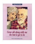 Grow Old along with Me - The Best Is Yet to Be 1996 9780918949967 Front Cover