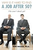 Why Is It Hard to Find a Job After 50? We Aren't Dead Yet! 2013 9781491829967 Front Cover