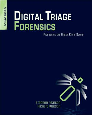 Digital Triage Forensics Processing the Digital Crime Scene 2010 9781597495967 Front Cover