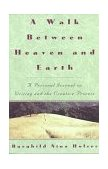 Walk Between Heaven and Earth A Personal Journal on Writing and the Creative Process 1994 9780517880968 Front Cover