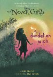 Never Girls #3: a Dandelion Wish (Disney: the Never Girls) 1st 2013 9780736427968 Front Cover