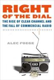 Right of the Dial The Rise of Clear Channel and the Fall of Commercial Radio 2009 9780865479968 Front Cover