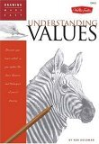 """Understanding Values Discover Your """"Inner Artist"""" As You Explore the Basic Theories and Techniques of Pencil Drawing 1st 2007 9781560109969 Front Cover"""