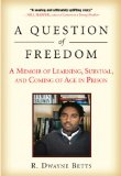 Question of Freedom A Memoir of Learning, Survival, and Coming of Age in Prison 2010 9781583333969 Front Cover