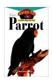 Parrot An Owner's Guide to a Happy Healthy Pet 1996 9780876054970 Front Cover