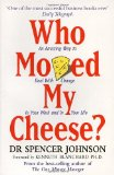 Who Moved My Cheese? An A-Mmazing Way to Deal with Change in Your Work and in Your Life 1999 9780091816971 Front Cover