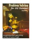 Problem Solving for Oil Painters Recognizing What's Gone Wrong and How to Make It Right 1st 1997 9780823040971 Front Cover