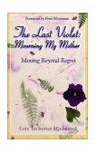 Last Violet : Mourning My Mother 2002 9780963713971 Front Cover