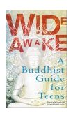 Wide Awake A Buddhist Guide for Teens 1st 2003 9780399528972 Front Cover