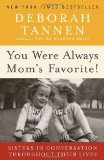 You Were Always Mom's Favorite! Sisters in Conversation Throughout Their Lives 2010 9780345496973 Front Cover