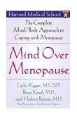 Mind over Menopause The Complete Mind/Body Approach to Coping with Menopause 2004 9780743236973 Front Cover
