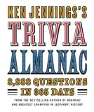 Ken Jennings's Trivia Almanac 8,888 Questions in 365 Days 2008 9780345499974 Front Cover