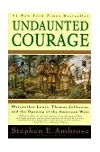 Undaunted Courage Meriwether Lewis, Thomas Jefferson, and the Opening of the American West 1997 9780684826974 Front Cover