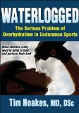 Waterlogged The Serious Problem of Overhydration in Endurance Sports 2012 9781450424974 Front Cover
