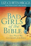 Bad Girls of the Bible And What We Can Learn from Them 2013 9780307731975 Front Cover