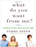 What Do You Want from Me? Learning to Get along with In-Laws 2009 9780393066975 Front Cover