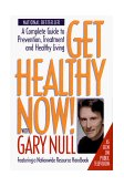 Get Healthy Now! A Complete Guide to Prevention, Treatment and Healthy Living 1999 9781888363975 Front Cover