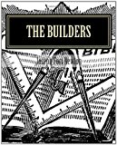 Builders A Story and Study of Masonry 2011 9781456591977 Front Cover