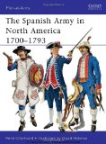 Spanish Army in North America, 1700-1793 2011 9781849085977 Front Cover