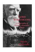 Lord Strathcona A Biography of Donald Alexander Smith 2002 9781550023978 Front Cover