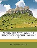Archiv Für Alte und Neue Kirchengeschichte 1st 2011 9781179876979 Front Cover