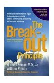 Break-Out Principle How to Activate the Natural Trigger That Maximizes Creativity, Athletic Performance, Productivity, and Personal Well-Being 1st 2004 9780743223980 Front Cover