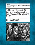 Addison on contracts : being a treatise on the law of contracts. Volume 2 Of 3 2010 9781240187980 Front Cover