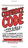 Confidence Code for Girls Taking Risks, Messing up, and Becoming Your Amazingly Imperfect, Totally Powerful Self 2018 9780062796981 Front Cover