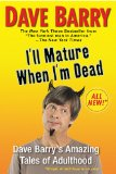I'll Mature When I'm Dead Dave Barry's Amazing Tales of Adulthood 2011 9780425238981 Front Cover