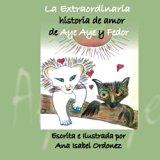 Extraordinaria Historia de Amor de Aye Aye y Fedor 2013 9780615858982 Front Cover
