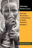 Affecting Performance Meaning, Movement, and Experience in Okiek Women's Initiation 2010 9781604944983 Front Cover