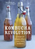 Kombucha Revolution 75 Recipes for Homemade Brews, Fixers, Elixirs, and Mixers 1st 2014 9781607745983 Front Cover