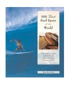 100 Best Surf Spots in the World The World's Best Breaks for Surfers in Search of the Perfect Wave 2004 9780762725984 Front Cover