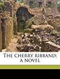 Cherry Ribband; a Novel 2010 9781177759984 Front Cover