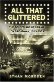 All That Glittered The Golden Age of Drama on Broadway, 1919-1959 2007 9780312338985 Front Cover