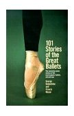 101 Stories of the Great Ballets The scene-by-scene stories of the most popular ballets, old and New 1975 9780385033985 Front Cover