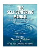 Self-Centering Manual : How to Align Your Outward Behavior with Your Inner Belief 2003 9781570779985 Front Cover